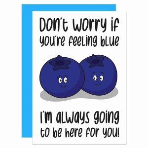 """White card with blueberries illustration and the phrase """"Don't worry if you're feeling blue I'm always going to be here for you!"""""""