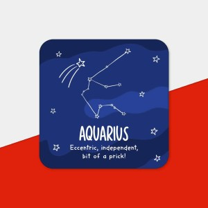 Aquarius Illustration Funny Birthday Coaster Water Carrier Pun TeePee Creations Christmas Present Rude Sister Brother Joke Cheeky Star Sign Space Constellation Janaury Horoscope Adult Swear Independent Sister Eccentric Prick February Zodiac