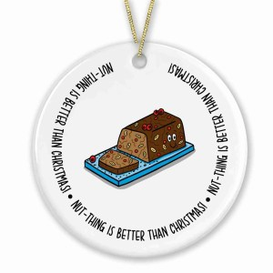 """Circle shaped bauble with nut roast illustration and the phrase """"Nut-thing is better than Christmas!"""" on the front."""