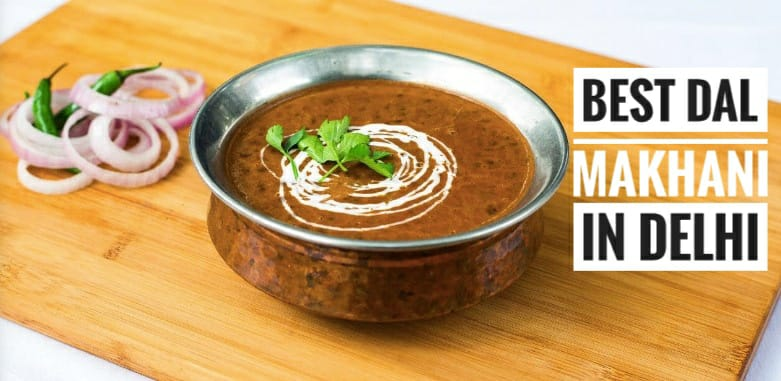 5 Best Place to have Dal Makhani in Delhi