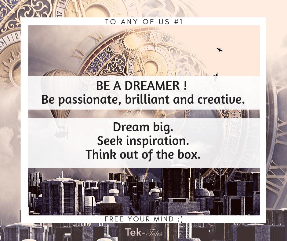 Soyons des rêveurs : passionnés, brillants et créatifs.