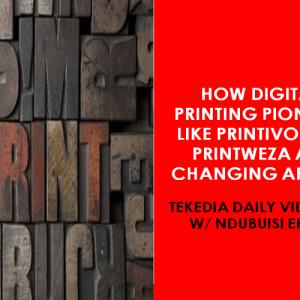 How Digital Printing Pioneers Like Printivo and Printweza are Changing Africa [Video]