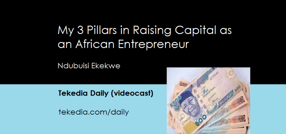 My 3 Pillars In Raising Capital As An African Entrepreneur [Video]