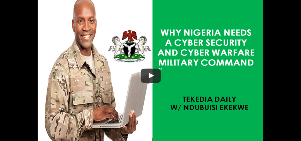 Why Nigeria Needs A Cybersecurity and Cyberwarfare Military Command [NGCYBERCOM]