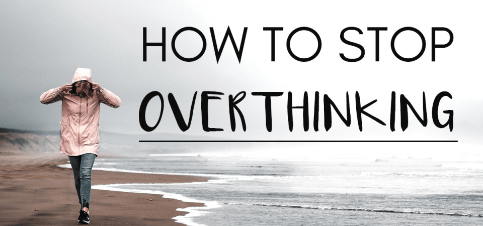 Problems of Overthinking – And How To Stop Overthinking