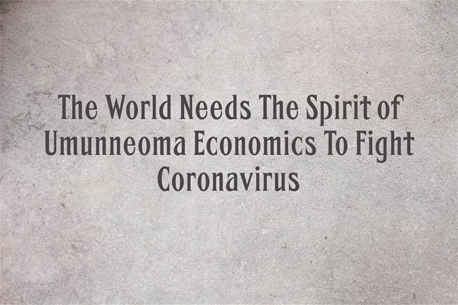 The World Needs The Spirit of Umunneoma Economics To Fight Coronavirus