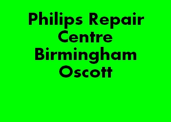 Philips Repair Centre Birmingham Oscott