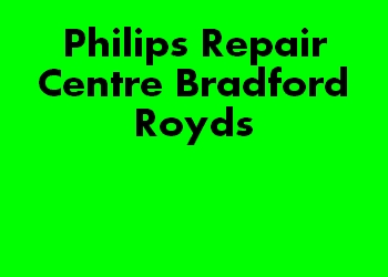 Philips Repair Centre Bradford Royds