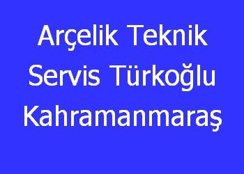 Arçelik Teknik Servis Türkoğlu Kahramanmaraş