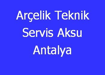 Arçelik Teknik Servis Aksu Antalya