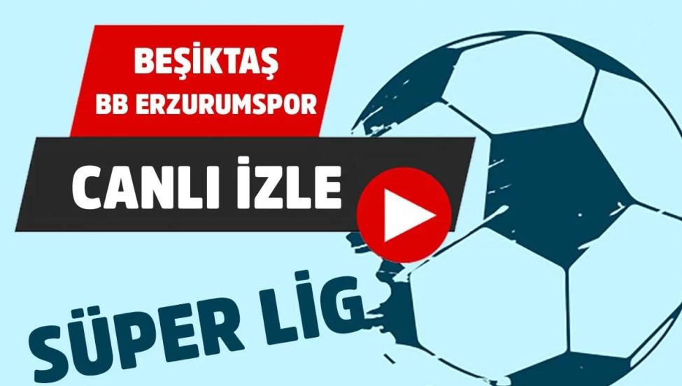 Beşiktaş Erzurumspor Canlı İzle Justin Tv
