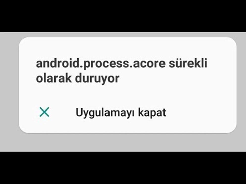Android Process Acore Hatası