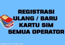 Cara Registrasi Baru Ulang Kartu SIM, Telkomsel, Indosat, XL, Tri