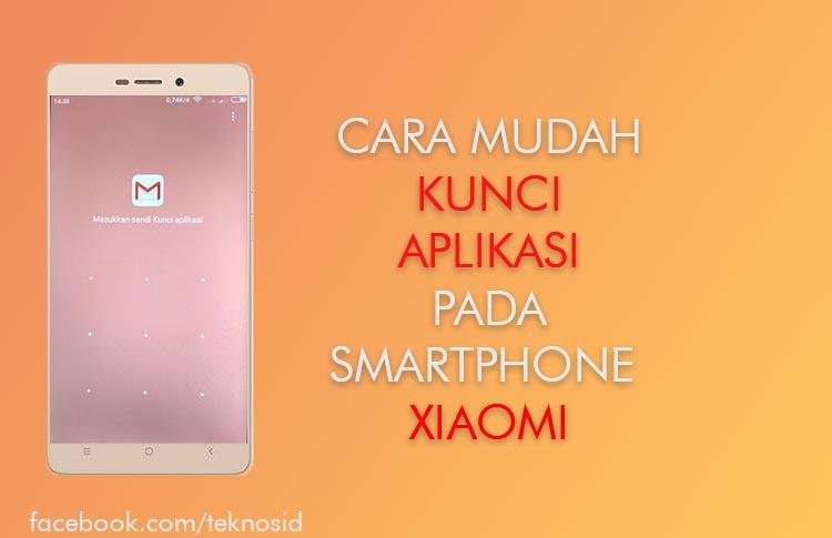 Cara Mudah Kunci Aplikasi Di Xiaomi Teknosid
