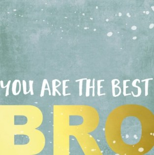 You are the best bro