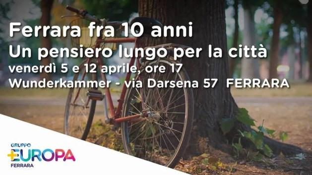 """""""Come sarà Ferrara tra 10 anni?"""": i seminari di +Europa"""