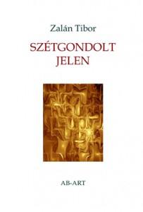 Zalán Tibor: Szétgondolt jelen (AB-ART, Ekecs 2011)