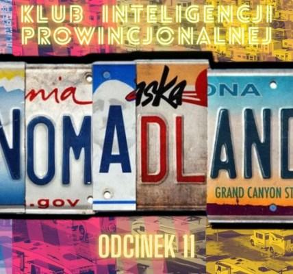 Nomadland - Agnieszka Karłowicz  - Klub Inteligencji Prowincjonalnej odc.11