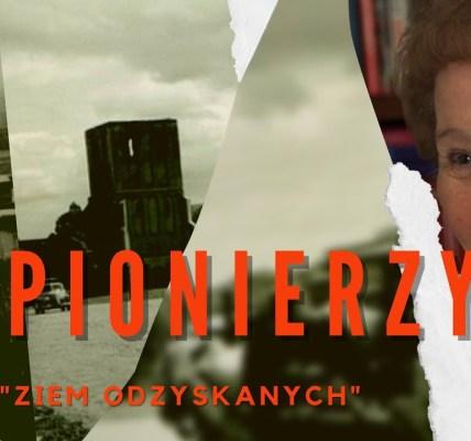 """DŁUGA DROGA DO POLSKI PIONIERZY """"ZIEM ODZYSKANYCH"""" ODC 2"""