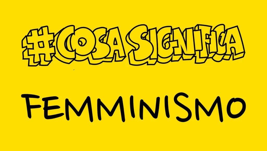 COSA SIGNIFICA FEMMINISMO? #TELOSPIEGO!