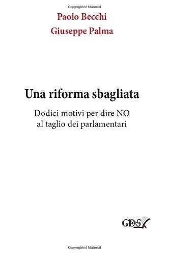 una riforma sbagliata dodici motivi per dire no al taglio dei parlamentari paolo becchi giuseppe palma saggio diritto civile referendum 2020