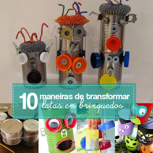 10 maneiras de transformar latas em brinquedos