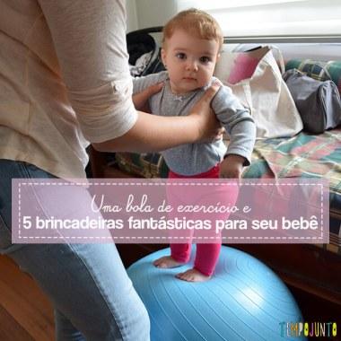 Brincadeiras com a bola de exercício para estimular a coordenação do bebê