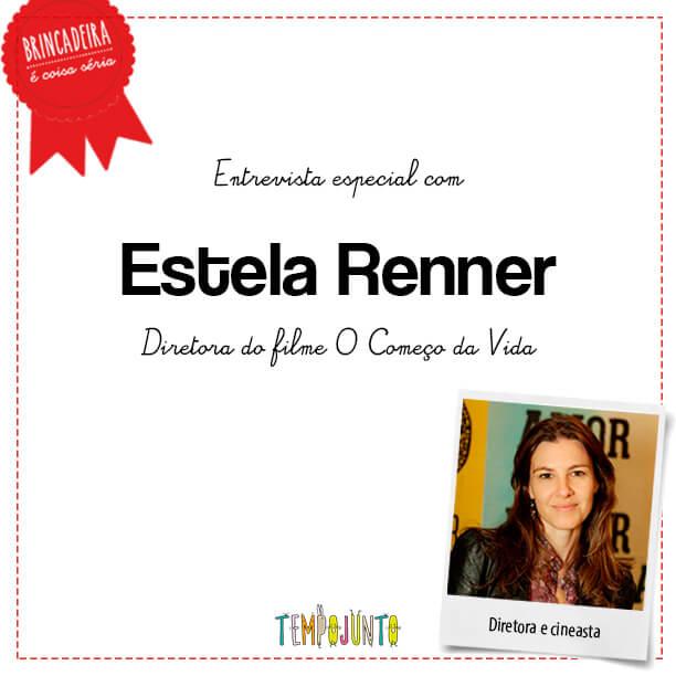 Entrevista especial: Estela Renner fala sobre o incrível O Começo da Vida