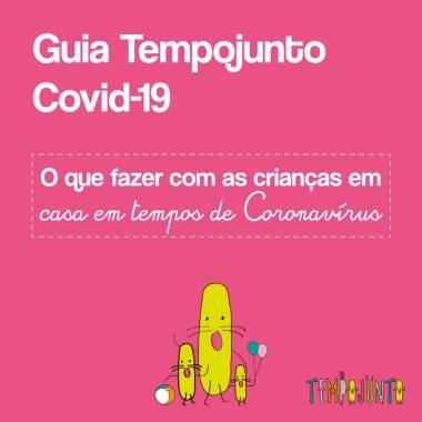 Guia Tempojunto Covid-19:  brincadeiras e atividades para os filhos na pandemia