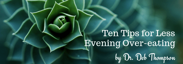 ten-tips-for-less-evening-overeating-deb-thompson