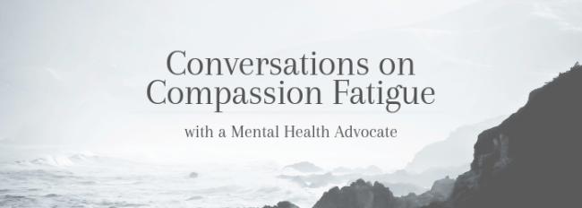 conversations-compassion-fatigue-mental-health-advocate