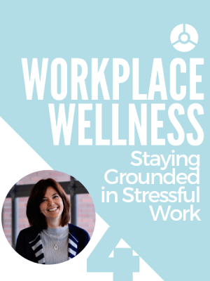 workplace-wellness-diana-tikasz-staying-grounded-in-stressful-work