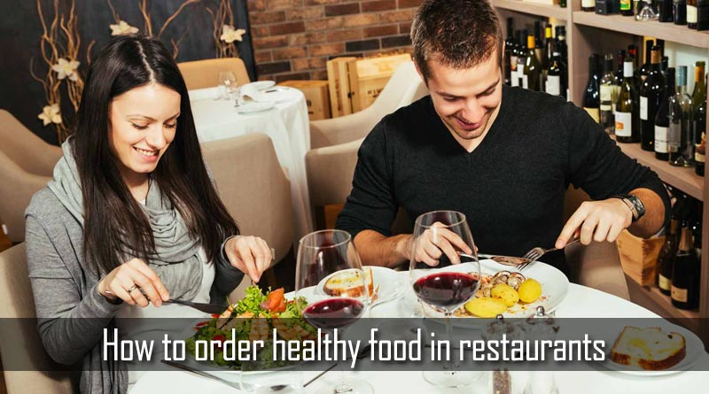 Pro Tips: How to order healthy food in restaurants