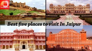 Best five places to visit In Jaipur