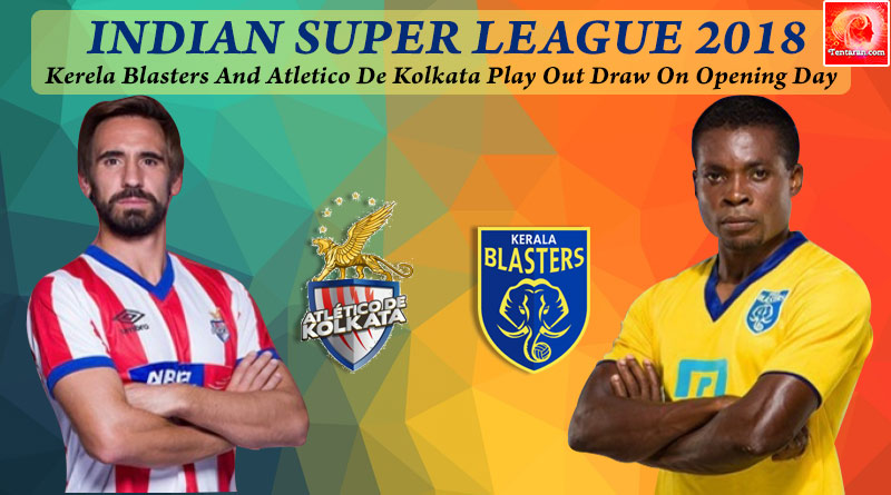 Indian Super League 2018:Kerela Blasters And Atletico De Kolkata Play Out Draw On Opening Day
