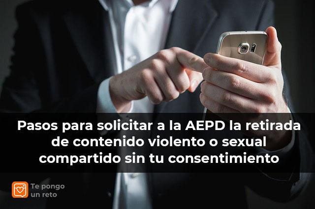 Pasos para solicitar a la Agencia Española de Protección de Datos (AEPD) la retirada de contenido violento o sexual compartido sin tu consentimiento