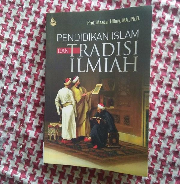 Masdar Hilmy Pendidikan Islam dan Tradisi Ilmiah