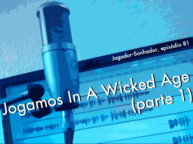 Jogamos 'In A Wicked Age' (parte 1)