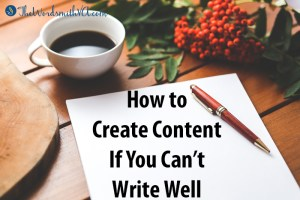 How to Create Content If You Can't Write Well