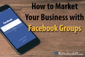 How to Market Your Business with Facebook Groups