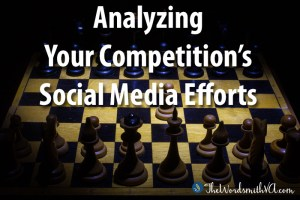 Analyzing Your Competition''s Social Media Efforts
