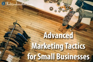 Advanced Marketing Tactics for Small Businesses