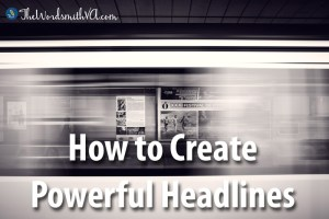 How to Create Powerful Headlines