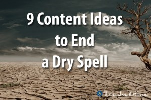 9 Content Ideas to End a Dry Spell