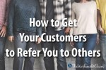 How to Get Your Customers to Refer You to Others