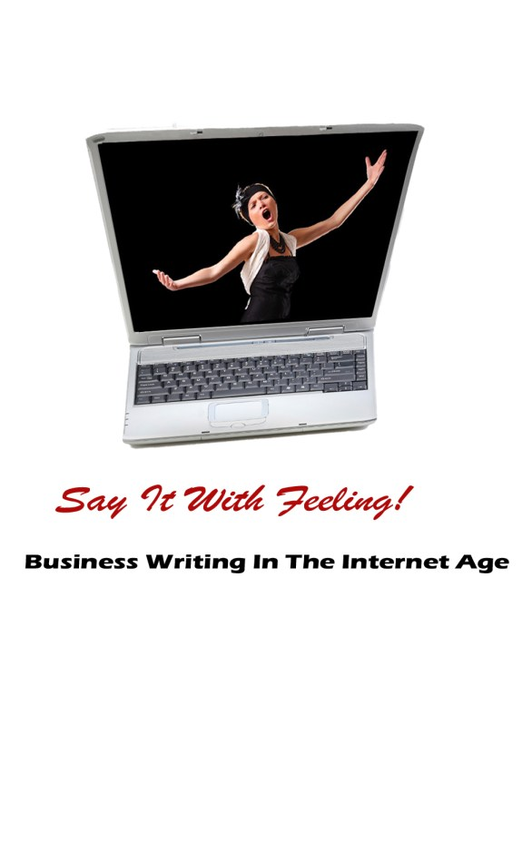 Say It With Feeling! Business Writing in the Internet Age