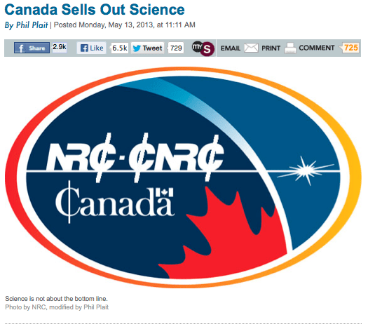 "Over the past few years, the Canadian government has been lurching into anti-science territory. For example, they've been muzzling scientists, essentially censoring them from talking about their research. Scientists have fought back against this, though from what I hear with limited success.  But a new development makes the situation appear to be far worse. In a stunning announcement, the National Research Council—the Canadian scientific research and development agency—has now said that they will only perform research that has ""social or economic gain""."