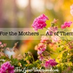 For the Mothers ... All of Them