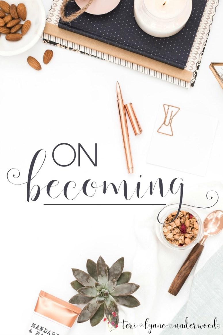 When we focus on becoming, we are better able to remember it is God who is working in us to transform us into His image.  The question we must ask ourselves is: Am I becoming more Christ-like?