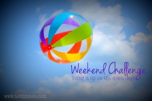 Weekend Challenge www.terilynneunderwood.com